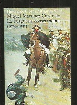 LA BURGUESÍA CONSERVADORA (1874-1931): Amazon.es: MARTÍNEZ CUADRADO, MIGUEL: Libros