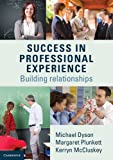 Success in Professional Experience : Building Relationships, Dyson, Michael and Plunkett, Margaret, 1107451981
