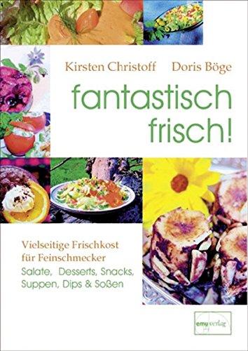 fantastisch frisch!: Vielseitige Frischkost für Feinschmecker