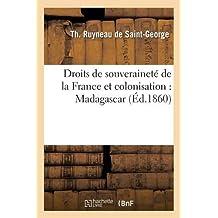 Droits de Souverainete de La France Et Colonisation: Madagascar