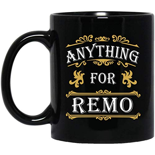 Personal Gift For Men Women - Anything For Remo Coffee Mug Tea Cup 11 Ounces - Amazing Birthday Gag Gifts For Him - Remo Coffee