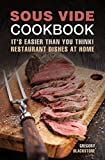 Sous Vide Cookbook: It's easier than you think! : Restaurant dishes at home.