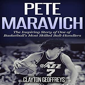 Pete Maravich: The Inspiring Story of One of Basketball's Most Skilled Ball-Handlers Audiobook