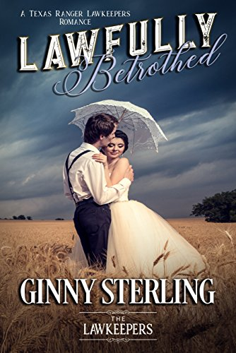 Lawfully Betrothed: Inspirational Christian Historical (Soul Mate/ Fate, First Love, Second Chance): A Texas Ranger Lawkeeper Romance by [Sterling, Ginny, Lawkeepers, The]