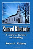 Sacred Rhetoric, Robert L. Dabney, 1453684891