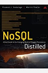 NoSQL Distilled: A Brief Guide to the Emerging World of Polyglot Persistence Kindle Edition