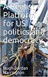 A Realist Platform for US politics and democracy