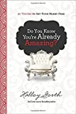 img - for Do You Know You're Already Amazing?: 30 Truths to Set Your Heart Free book / textbook / text book