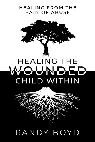 Healing The Wounded Child Within : A Guide to Healing the Pain of Abuse by Randy Boyd ebook deal