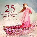 25 contes et chansons pour les filles   Livre audio Auteur(s) : Charles Perrault,  Frères Grimm, Hans Christian Andersen Narrateur(s) :  Divers narrateurs