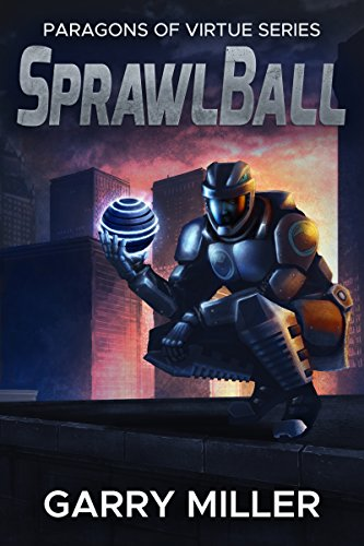 Book: SprawlBall (Paragons Of Virtue Book 1) by Garry Miller