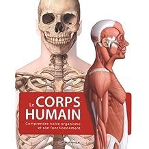 CORPS HUMAIN (LE) : COMPRENDRE NOTRE ORGANISME ET SON FONCTIONNEMENT