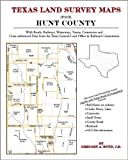 Texas Land Survey Maps for Hunt County : With Roads, Railways, Waterways, Towns, Cemeteries and Including Cross-referenced Data from the General Land Office and Texas Railroad Commission, Boyd, Gregory A., 1420350919