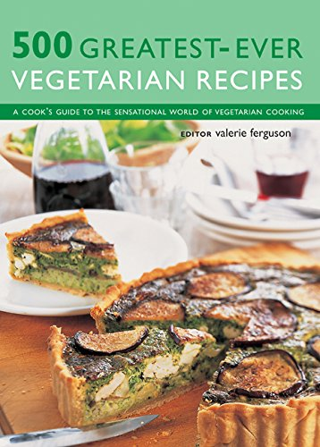 Download 500 Greatest-Ever Vegetarian Recipes: A Cook'S Guide to the Sensational World of Vegetarian Cooking PDF