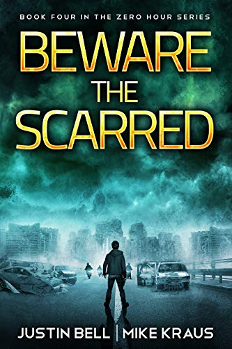 Beware the Scarred: Book 4 in the Thrilling Post-Apocalyptic Survival Series: (Zero Hour - Book 4) by [Bell, Justin, Kraus, Mike]