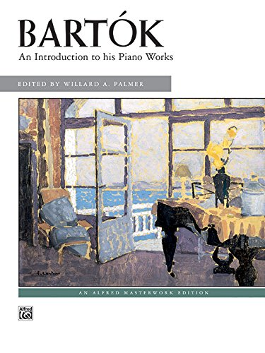 Bartok: An Introduction to His Piano Works (Alfred Masterwork Edition)