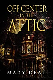 Off Center In The Attic: A Collection of Short Stories and Flash Fiction