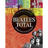 Beatles total: Die Geschichten hinter den Songs