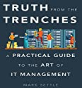 Truth from the Trenches: A Practical Guide to the Art of IT Management Audiobook by Mark Settle Narrated by Marguerite Gavin