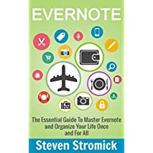 Evernote: The Essential Guide To Master Evernote and Organize Your Life Once and For All