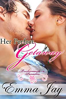 Her Perfect Getaway, an Erotic Romance (Bridesmaids in Paradise Book 1) by [Jay, Emma]