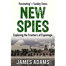 The New Spies: Exploring the Frontiers of Espionage