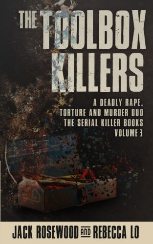 The Toolbox Killers: A Deadly Rape, Torture & Murder Duo (The Serial Killer Books) (Volume 3)