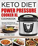 Keto Power Pressure Cooker XL Recipes Cookbook: Easy Low-Carb,...
