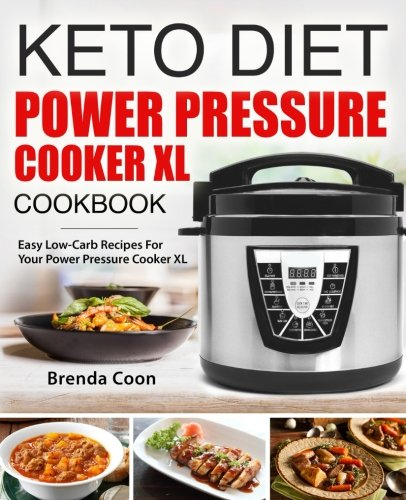 Keto Power Pressure Cooker XL Recipes Cookbook: Easy Low-Carb, Weight Loss Recipes for Your Power Pressure Cooker XL by Brenda Coon