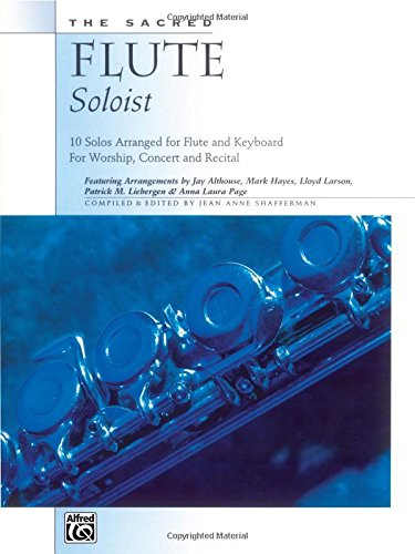 The Sacred Flute Soloist: 10 Solos Arranged for Flute and Keyboard For Worship, Concert and Recital