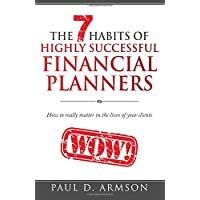 The 7 Habits of Highly Successful Financial Planners: How to really matter in the lives of your clients