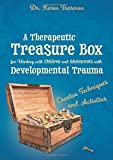 A Therapeutic Treasure Box for Working with Children and Adolescents with Developmental Trauma (Therapeutic Treasures Collection)