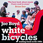 White Bicycles: Making Music in the 1960s | Joe Boyd