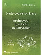 Volume 2 of the Collected Works of Marie-Louise von Franz: Archetypal Symbols in Fairytales: The Hero's Journey