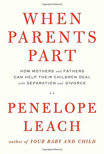 When Parents Part: How Mothers and Fathers Can Help Their Children Deal with Separation and Divorce