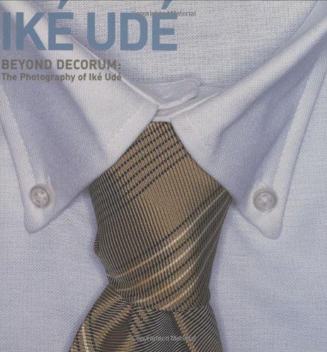 Beyond Decorum: The Photography of Iké Udé pdf epub