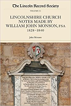 Book Lincolnshire Church Notes made by William John Monson, FSA, 1828-1840 (31) (Publications of the Lincoln Record Society)