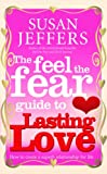 The Feel the Fear Guide to Lasting Love: How to Create a Superb Relationship for Life by