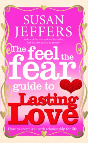 The Feel the Fear Guide to Lasting Love: How to Create a Superb Relationship for Life by Susan Jeffers