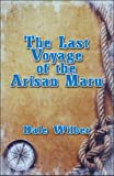 The Last Voyage of the Arisan Maru, Dale Wilber, 1604419814