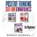 Positive Thinking, Self Love, Mindfulness for Beginners, 3 Books in 1: Learn to Stay in the Moment, 30 Days of Positive Thoughts, 30 Days of Self Love Audiobook by Robert Norman Narrated by Adam Dubeau