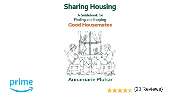 Sharing Housing: A Guidebook for Finding and Keeping Good ...