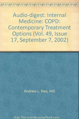 Audio Digest  Internal Medicine  Copd  Contemporary Treatment Options  Vol  49  Issue 17  September 7  2002