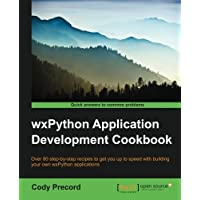wxPython Application Development Cookbook: Over 80 step-by-step recipes to get you up to speed with building your own wxPython applications