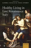 img - for Healthy Living in Late Renaissance Italy by Sandra Cavallo (2014-01-21) book / textbook / text book