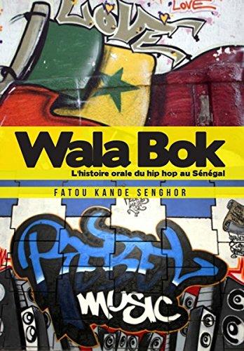 Wala Bok: Une histoire orale du hip hop au Senegal: An Oral History of Hip Hop in Senegal