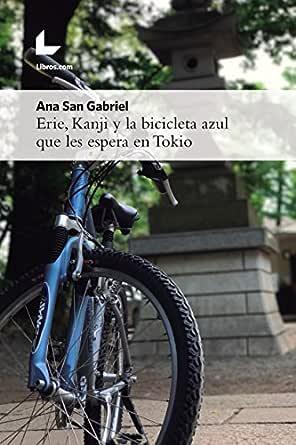 Erie, Kanji y la bicicleta azul que les espera en Tokio eBook: San ...