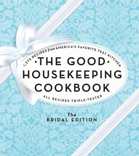 The Good Housekeeping Cookbook: The Bridal Edition: 1,275 Recipes from America's Favorite Test Kitchen by Good Housekeeping Institute