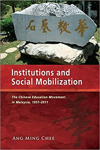Institutions and Social Mobilization: The Chinese Education Movement in Malaysia, 1951-2011