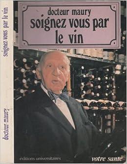 Amazon.fr - Soignez-vous par le vin - Maury - Livres